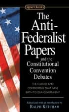 The Anti-Federalist Papers and the Constitutional Convention Debates ebook by Ralph Ketcham,Ralph Ketcham