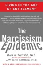 The Narcissism Epidemic - Living in the Age of Entitlement eBook by Jean M. Twenge, PhD, W. Keith Campbell,...