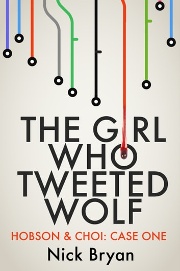The Girl Who Tweeted Wolf (Hobson & Choi - Case One) ebook by Nick Bryan