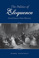 The Politics of Eloquence - David Hume's Polite Rhetoric ebook by Marc Hanvelt