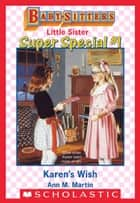 Karen's Wish (Baby-Sitters Little Sister Super Special #1) ebook by Ann M. Martin