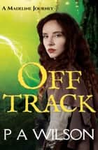 Off Track, a Madeline Journey ebook by P A Wilson
