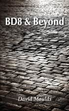 BD8 & Beyond ebook by David Moulds