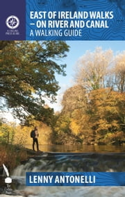 East of Ireland Walks – On River and Canal: A Walking Guide ebook by Lenny Antonelli