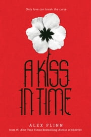 A Kiss in Time ebook by Alex Flinn