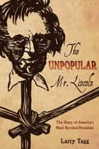 Unpopular Mr. Lincoln ebook by Larry Tagg