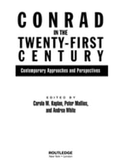 Conrad in the Twenty-First Century - Contemporary Approaches and Perspectives ebook by Carola Kaplan,Peter Mallios,Andrea White