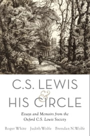 C. S. Lewis and His Circle: Essays and Memoirs from the Oxford C.S. Lewis Society ebook by Roger White,Judith Wolfe,Brendan Wolfe