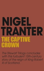 The Captive Crown - House of Stewart Trilogy 3 ebook by Nigel Tranter