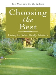Choosing the Best - Living for What Really Matters ebook by Dr.  Matthew N. O. Sadiku