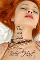 Tessa and Jade ebook by Belle Hart