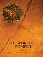 The World of Pompeii ebook by Pedar Foss,John J. Dobbins
