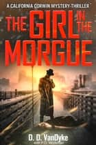 The Girl In The Morgue - Cal Corwin, Private Eye, Book 4 ebook by D. D. VanDyke, P. D. Workman