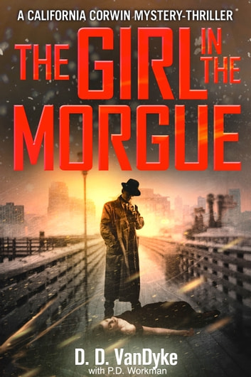 The Girl In The Morgue - California Corwin P.I. Mystery Book 4 ebook by D. D. VanDyke,P. D. Workman