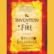 The Invention of Fire - A Novel audiobook by Bruce Holsinger