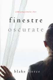 Finestre Oscurate (Un Thriller Psicologico di Chloe Fine—Libro 6) eBook by Blake Pierce