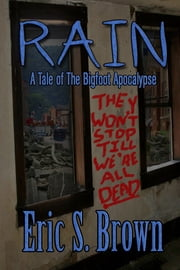 Rain: A Tale of The Bigfoot Apocalypse ebook by Eric S. Brown