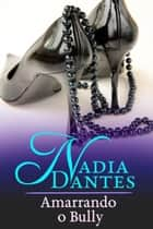 Amarrando O Bully ebook by Virginia Locke, Nadia Dantes