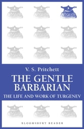 The Gentle Barbarian - The Life and Work of Turgenev ebook by V.S. Pritchett