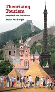 Theorizing Tourism - Analyzing Iconic Destinations ebook by Arthur Asa Berger