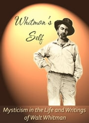 Whitman's Self: Mysticism In the Life and Writings of Walt Whitman ebook by Paul Hourihan