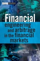 Financial Engineering and Arbitrage in the Financial Markets ebook by Robert Dubil