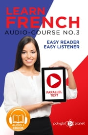 Learn French - Easy Reader | Easy Listener | Parallel Text Audio Course No. 3 - Learn French | Easy Audio & Easy Text, #3 ebook by Polyglot Planet
