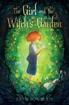 The Girl and the Witch's Garden ebook by Erin Bowman