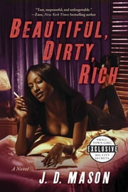 Beautiful, Dirty, Rich - A Novel ebook by J. D. Mason