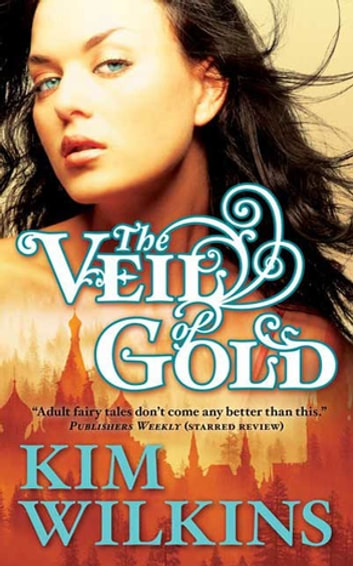 The Veil of Gold ebook by Kim Wilkins