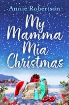 My Mamma Mia Christmas - The perfect heartwarming Christmas novella for 2018 ebook by Annie Robertson