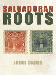 Salvadoran Roots ebook by Jaime Cader
