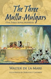 The Three Mulla-Mulgars (The Three Royal Monkeys) ebook by Walter de La Mare,Dorothy P. Lathrop