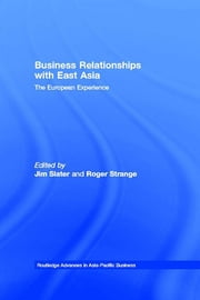 Business Relationships with East Asia - The European Experience ebook by Jim Slater,Roger Strange