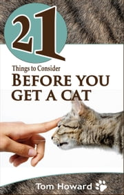 21 Things to Consider Before You Get a Cat ebook by Tom Howard