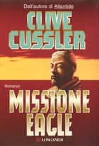 Missione Eagle ebook by Clive Cussler,Giuseppe Settanni
