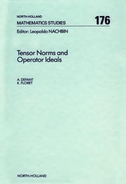 Tensor Norms and Operator Ideals ebook by A. Defant,K. Floret