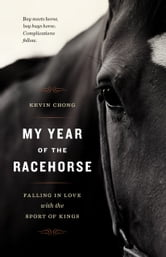 My Year of the Racehorse - Falling in Love With the Sport of Kings ebook by Kevin Chong