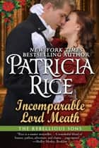 Incomparable Lord Meath Novella - A Rebellious Sons Prequel ebook by Patricia Rice