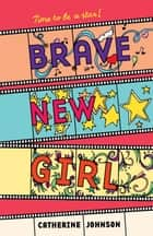 Brave New Girl ebook by Catherine Johnson