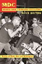 MDC: Memoir from a Damaged Civilization - Stories of Punk, Fear, and Redemption ebook by Dave Dictor