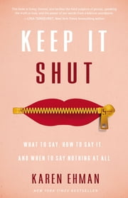 Keep It Shut - What to Say, How to Say It, and When to Say Nothing at All ebook by Karen Ehman