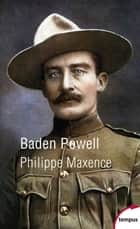 Baden-Powell eBook by Philippe MAXENCE