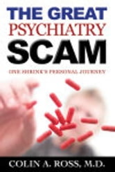 The Great Psychiatry Scam: One Shrink's Personal Journey ebook by Colin A. Ross