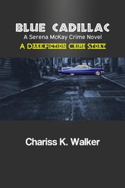 Blue Cadillac (A Serena McKay Crime Novel, Book 2) ebook by Chariss K. Walker