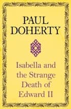 Isabella and the Strange Death of Edward II ebook by Paul Doherty