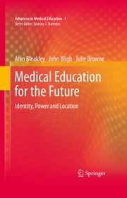 Medical Education for the Future - Identity, Power and Location ebook by Alan Bleakley,John Bligh,Julie Browne