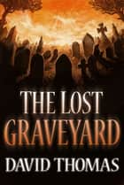 The Lost Graveyard. ebook by David Thomas