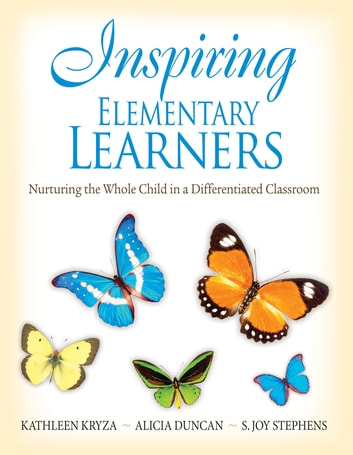 Inspiring Elementary Learners - Nurturing the Whole Child in a Differentiated Classroom ebook by Kathleen Kryza,Alicia M. Duncan,S. Joy Stephens