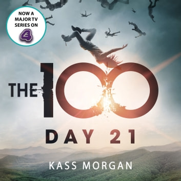 Day 21 - The 100 Book Two audiobook by Kass Morgan